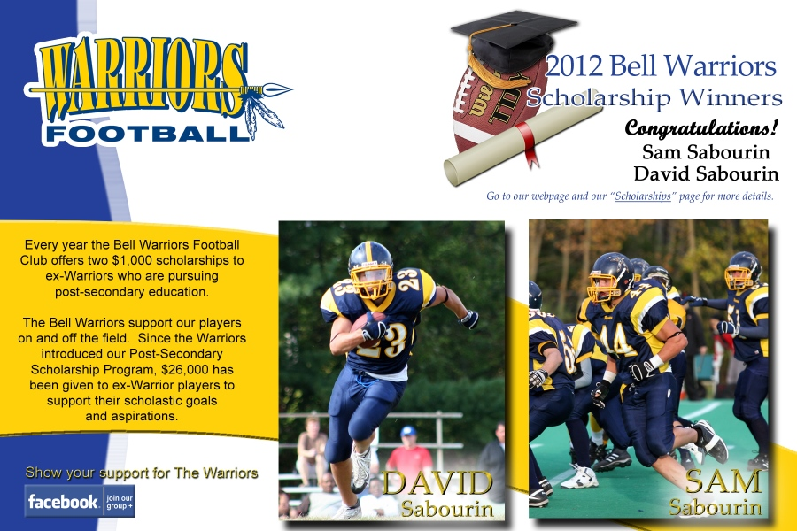 CONGRATULATIONS to our 2012 Bell Warriors Scholarship Winners:  Warrior alumni and brothers Sam Sabourin (currenlty with the Queen's Gaels) and Dave Sabourin (currently with the Acadia Axemen)